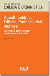 Appalti pubblici. Edilizia. Professionisti. Imprese - Le novità del decreto sviluppo e della manovra finanziaria
