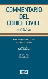 Commentario del Codice Civile diretto da Enrico Gabrielli <br> Delle promesse unilaterali - Dei titoli di credito - Artt. 1987- 2027 - Leggi collegate