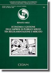 Economia e gestione delle imprese di pubblici servizi tra regolamentazione e mercato