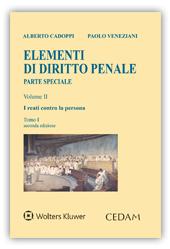 Elementi di diritto penale - Parte Speciale Vol. II: I reati contro la persona - Tomo I