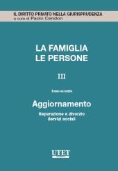 Famiglia e persone. Aggiornamento Vol. III - Tomo II: separazione e divorzio, servizi sociali