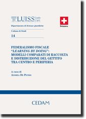 """Federalismo fiscale """"learning by doing"""": Modelli comparati di raccolta e distribuzione del gettito tra centro e periferia"""