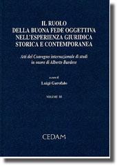 Il ruolo della buona fede oggettiva nell'esperienza giuridica storica e contemporanea. Vol. III