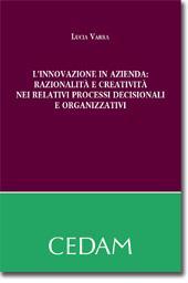 L'innovazione in azienda:razionalita' e creativita' nei relativi processi decisionali ed organizzativi