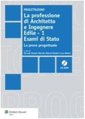 La professione di architetto e ingegnere edile. Vol. I: Esame di Stato. La prova progettuale