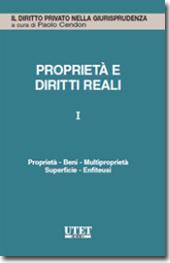 Proprietà e diritti reali - Vol. I: Proprietà - Beni - Multiproprietà - Superficie - Enfiteusi