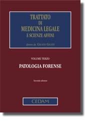 Trattato di Medicina Legale e scienze affini - Vol. III: Patologia forense